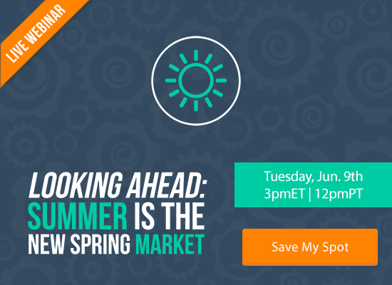 Looking Ahead: Summer Is the New Spring Market [LIVE WEBINAR]